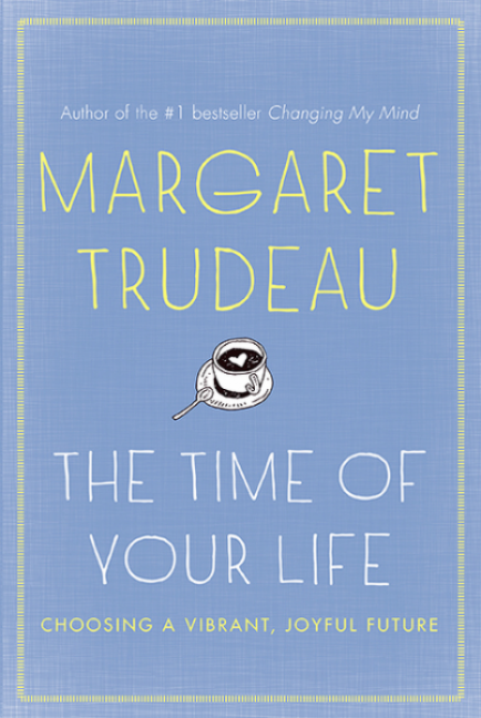 Trudeau - The Time of Your Life