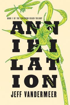 Annihilation Jeff Vandermeer Southern Reach Trilogy Book 1